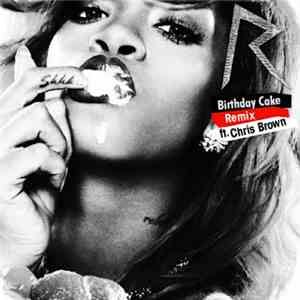 Rihanna Feat. Chris Brown  - Birthday Cake (Remix)