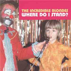 The Incredible Blondes - Where Do I Stand?