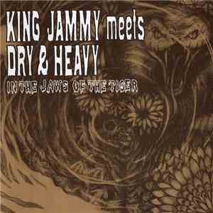 King Jammy Meets Dry & Heavy - In The Jaws Of The Tiger