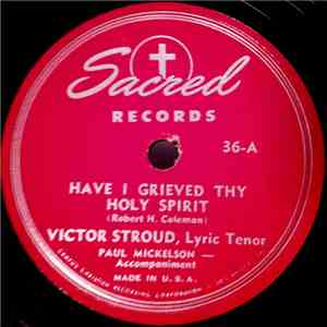 Victor Stroud - Have I Grieved Thy Holy Spirit / Down From His Glory