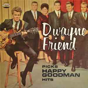Dwayne Friend - Dwayne Friend Picks Happy Goodman Hits
