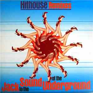 Hithouse - Jack To The Sound Of The Underground (Hithouse Remixes)