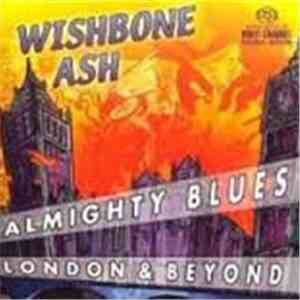 Wishbone Ash - Almighty Blues - London & Beyond