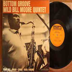 Wild Bill Moore Quintet - Bottom Groove