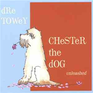 Dre Towey - Chester The Dog Unleashed