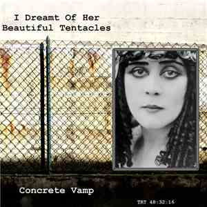 I Dreamt Of Her Beautiful Tentacles - Concrete Vamp