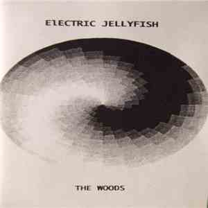 Electric Jellyfish - The Woods
