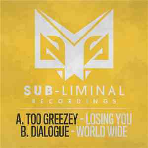 Too Greezey / Dialogue  - Losing You / World Wide