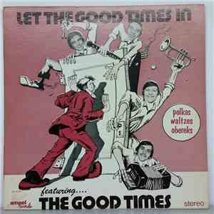 The Good Times  - Let The Good Times In